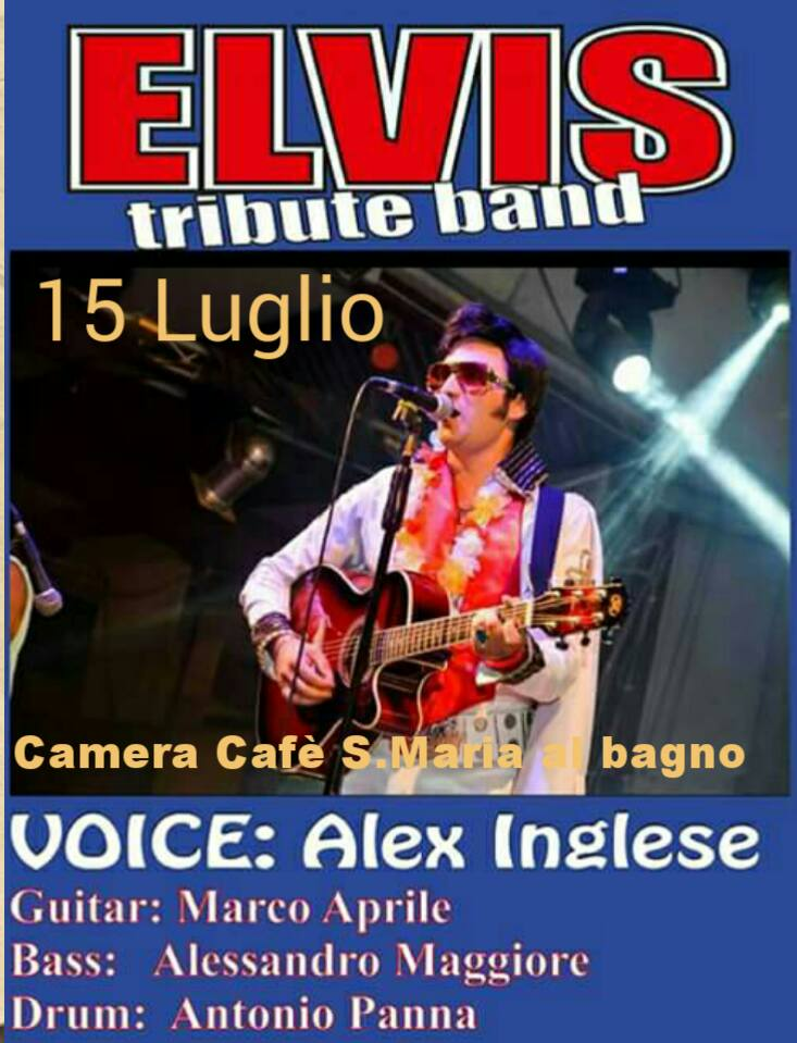 Elvis tribute band live 15 luglio 2016 b b camera caf 2 bed and breakfast santa maria al - Camera cafe santa maria al bagno ...